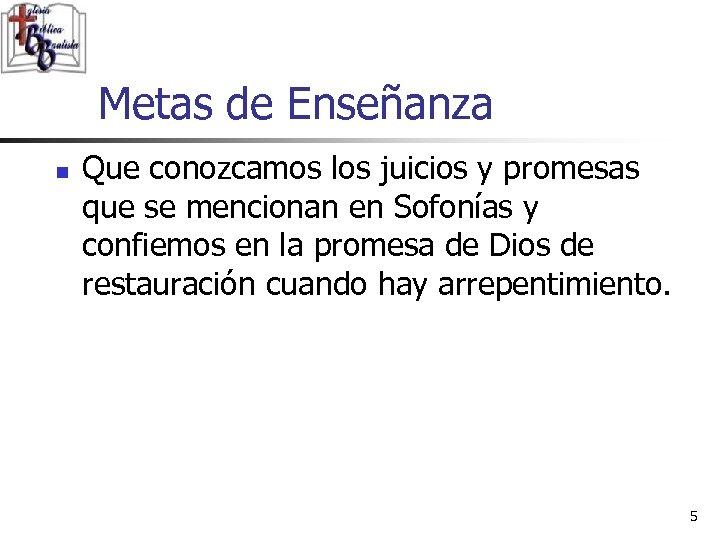 Metas de Enseñanza n Que conozcamos los juicios y promesas que se mencionan en