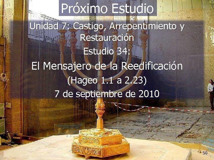 Próximo Estudio Unidad 7: Castigo, Arrepentimiento y Restauración Estudio 34: El Mensajero de la