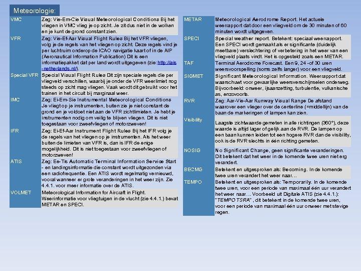 Meteorologie: VMC Zeg: Vie-Em-Cie Visual Meteorological Conditions Bij het vliegen in VMC vlieg je