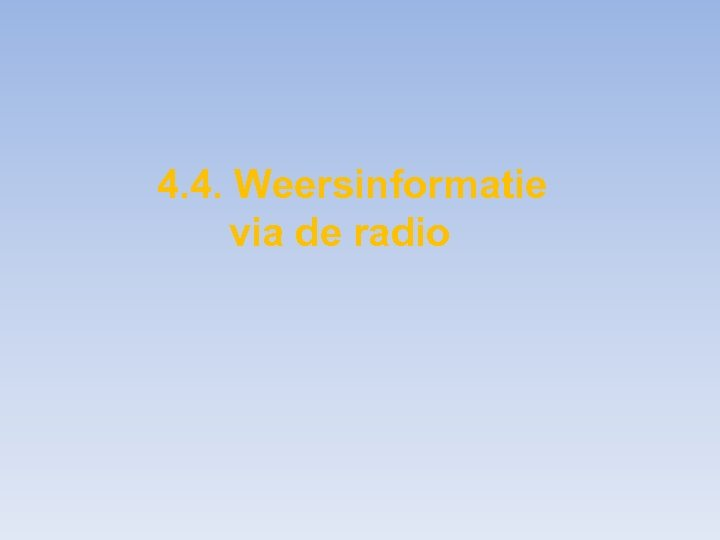 4. 4. Weersinformatie via de radio
