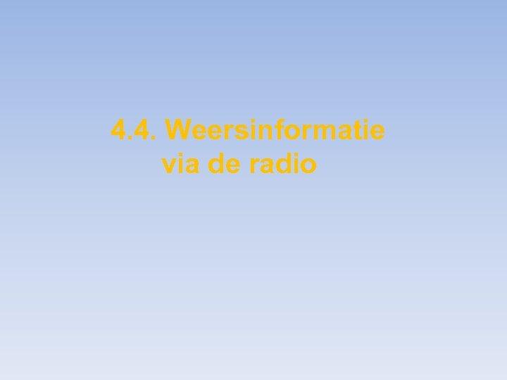 4. 4. Weersinformatie via de radio