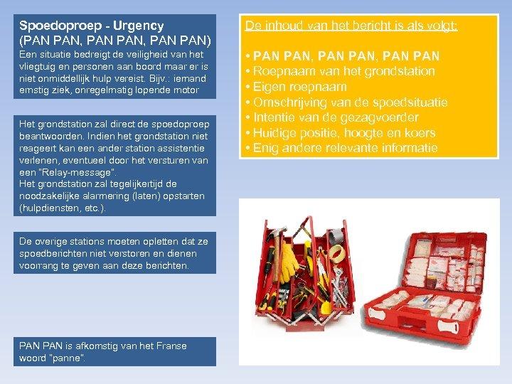 Spoedoproep - Urgency (PAN PAN, PAN PAN) De inhoud van het bericht is als