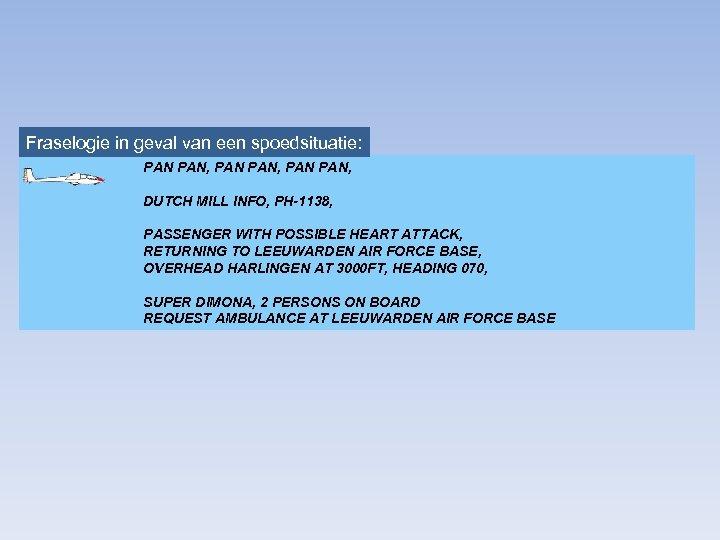 Fraselogie in geval van een spoedsituatie: PAN PAN, DUTCH MILL INFO, PH-1138, PASSENGER WITH