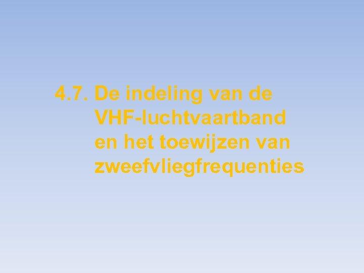 4. 7. De indeling van de VHF-luchtvaartband en het toewijzen van zweefvliegfrequenties