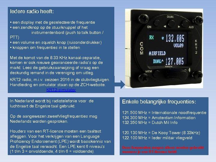 Iedere radio heeft: • een display met de geselecteerde frequentie • een zendknop op