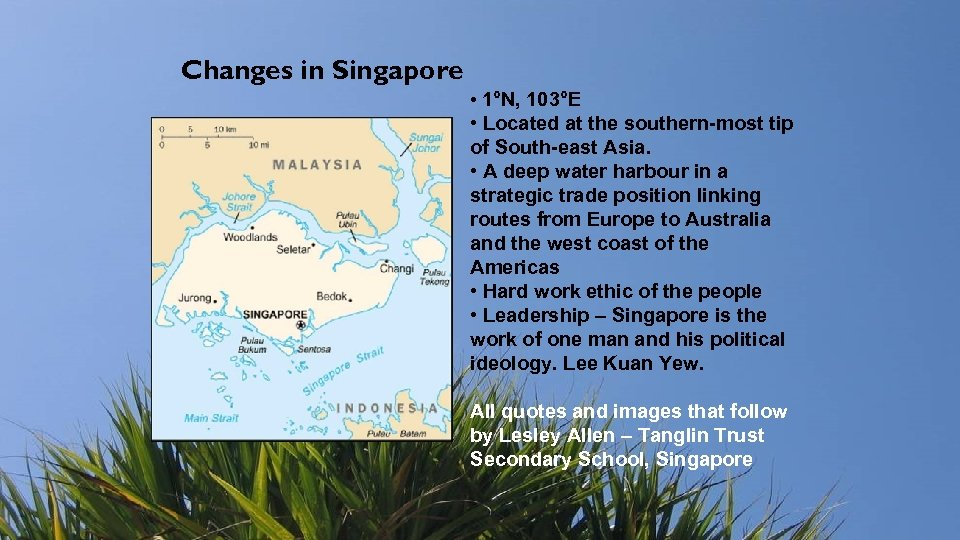 Changes in Singapore • 1°N, 103°E • Located at the southern-most tip of South-east
