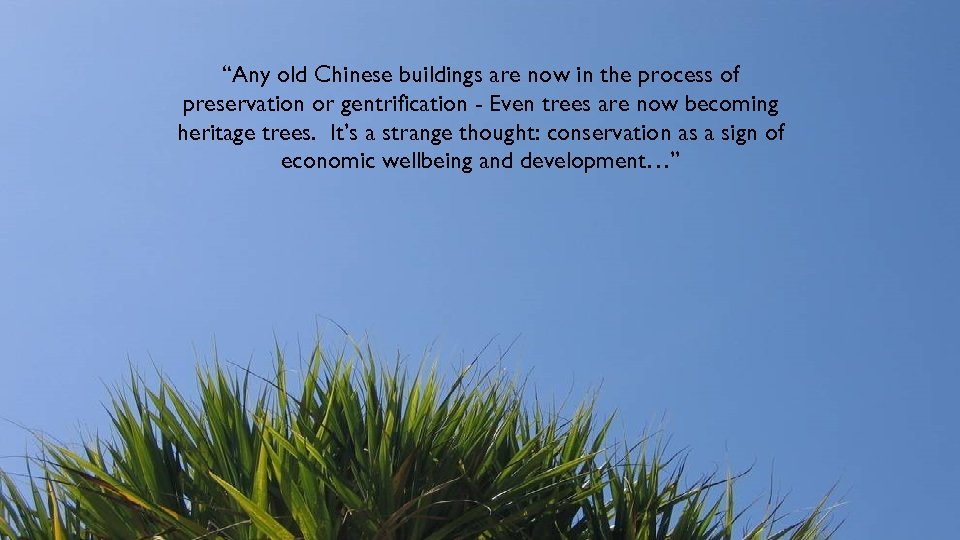 """Any old Chinese buildings are now in the process of preservation or gentrification -"