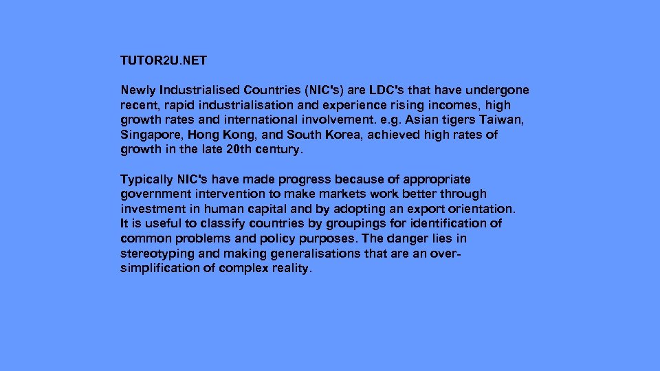 TUTOR 2 U. NET Newly Industrialised Countries (NIC's) are LDC's that have undergone recent,