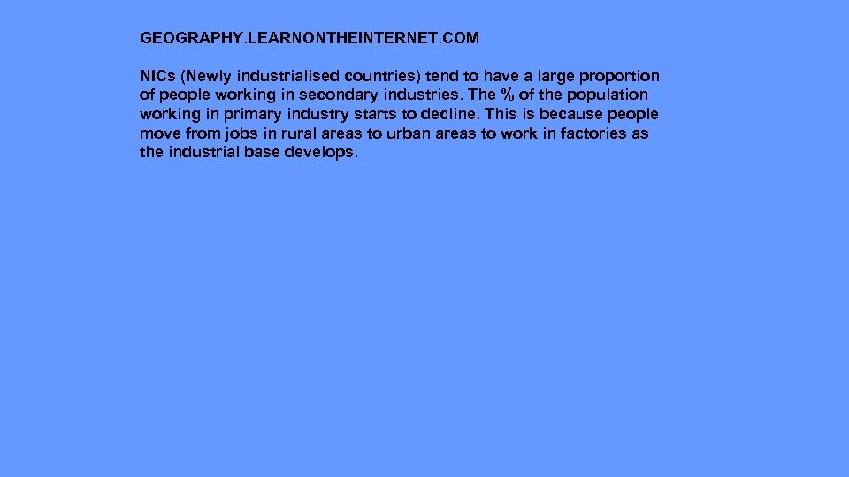 GEOGRAPHY. LEARNONTHEINTERNET. COM NICs (Newly industrialised countries) tend to have a large proportion of