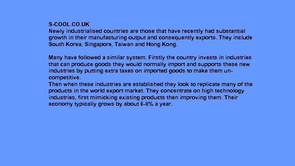 S-COOL. CO. UK Newly industrialised countries are those that have recently had substantial growth