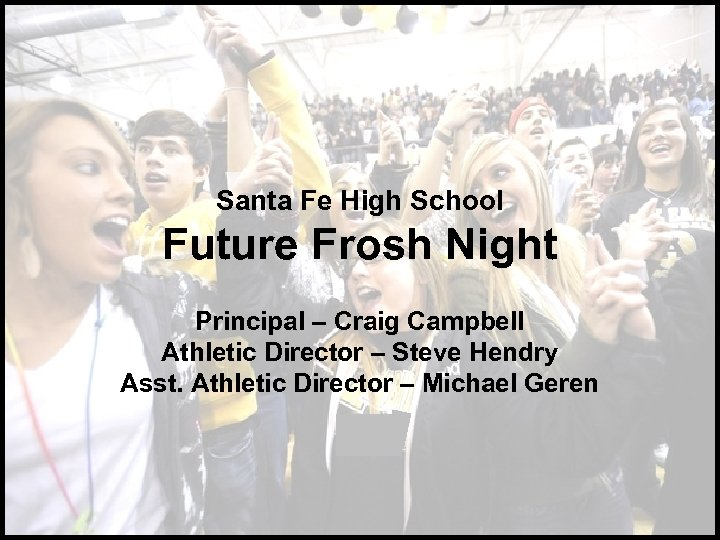 Santa Fe High School Future Frosh Night Principal – Craig Campbell Athletic Director –