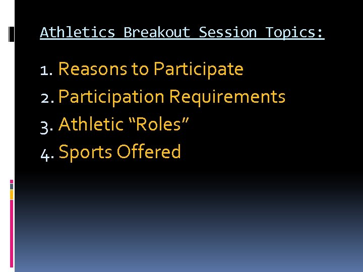 """Athletics Breakout Session Topics: 1. Reasons to Participate 2. Participation Requirements 3. Athletic """"Roles"""""""