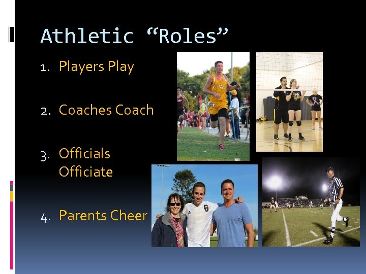 """Athletic """"Roles"""" 1. Players Play 2. Coaches Coach 3. Officials Officiate 4. Parents Cheer"""
