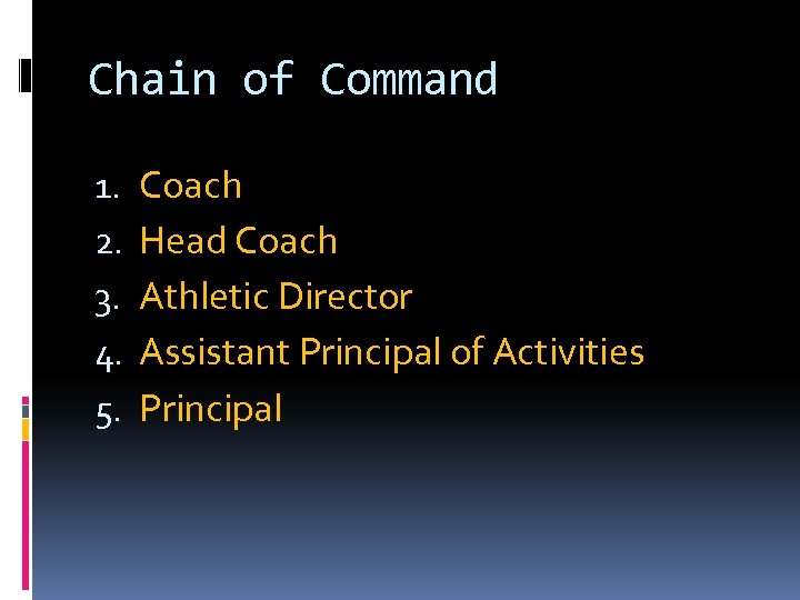 Chain of Command 1. 2. 3. 4. 5. Coach Head Coach Athletic Director Assistant