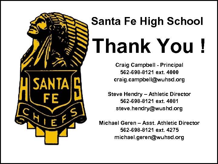 Santa Fe High School Thank You ! Craig Campbell - Principal 562 -698 -8121