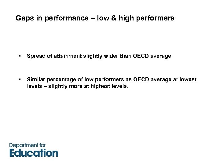 Gaps in performance – low & high performers § Spread of attainment slightly wider
