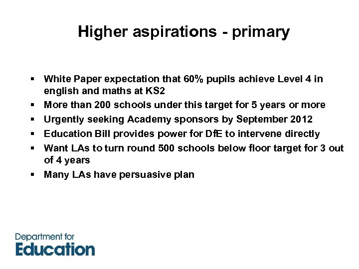 Higher aspirations - primary § White Paper expectation that 60% pupils achieve Level 4