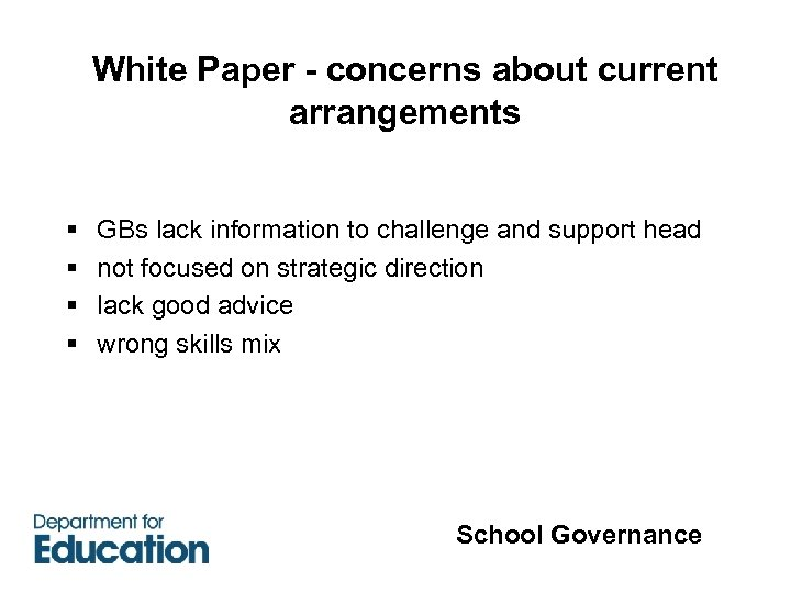 § § White Paper - concerns about current arrangements GBs lack information to