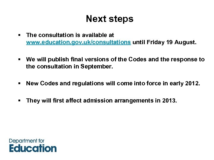 Next steps § The consultation is available at www. education. gov. uk/consultations until Friday