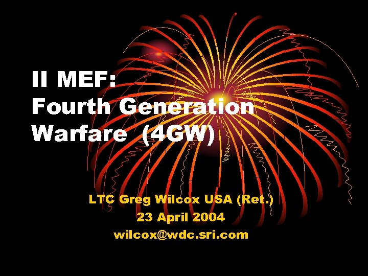 II MEF: Fourth Generation Warfare (4 GW) LTC Greg Wilcox USA (Ret. ) 23