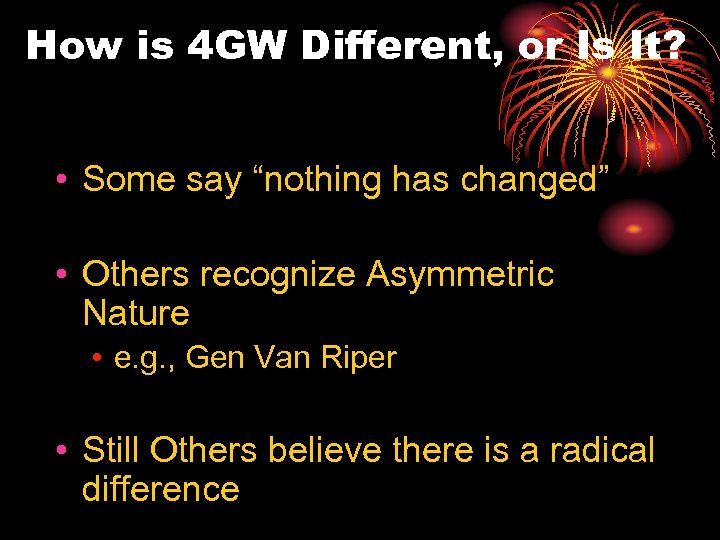 """How is 4 GW Different, or Is It? • Some say """"nothing has changed"""""""