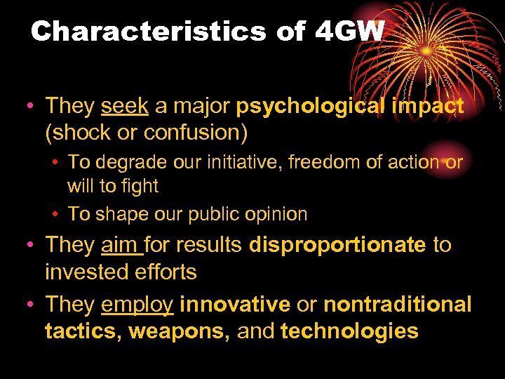 Characteristics of 4 GW • They seek a major psychological impact (shock or confusion)