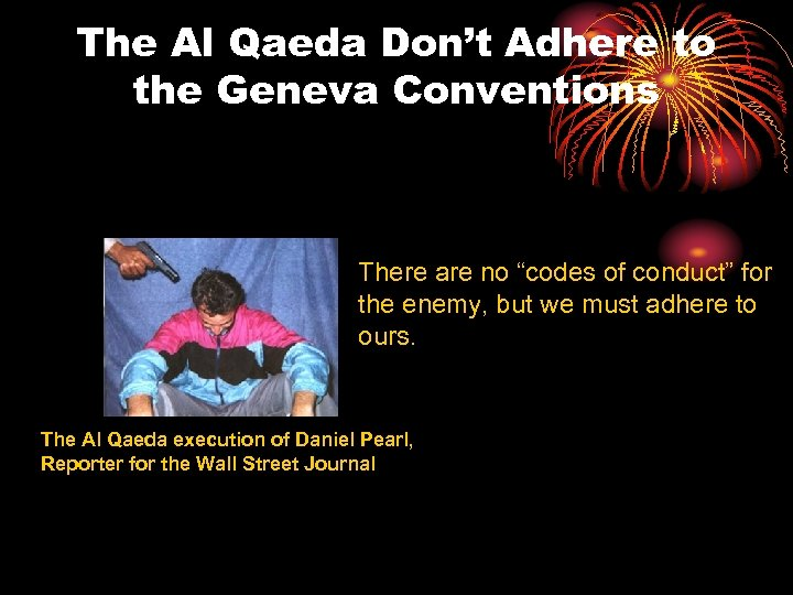 """The Al Qaeda Don't Adhere to the Geneva Conventions There are no """"codes of"""