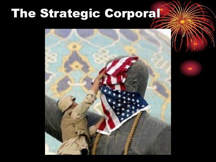 The Strategic Corporal