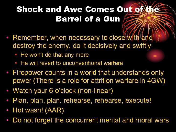 Shock and Awe Comes Out of the Barrel of a Gun • Remember, when