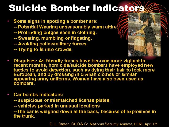 Suicide Bomber Indicators • Some signs in spotting a bomber are: -- Potential Wearing