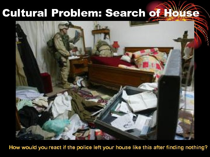 Cultural Problem: Search of House How would you react if the police left your