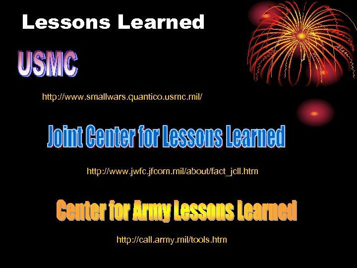 Lessons Learned http: //www. smallwars. quantico. usmc. mil/ http: //www. jwfc. jfcom. mil/about/fact_jcll. htm