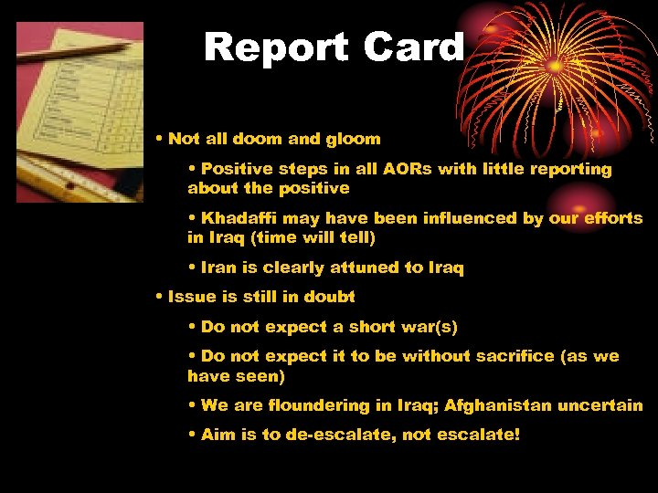Report Card • Not all doom and gloom • Positive steps in all AORs
