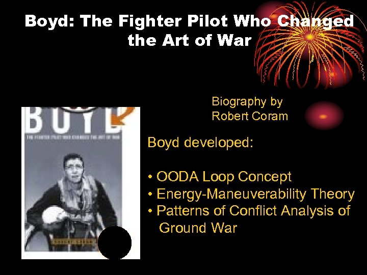 Boyd: The Fighter Pilot Who Changed the Art of War Biography by Robert Coram