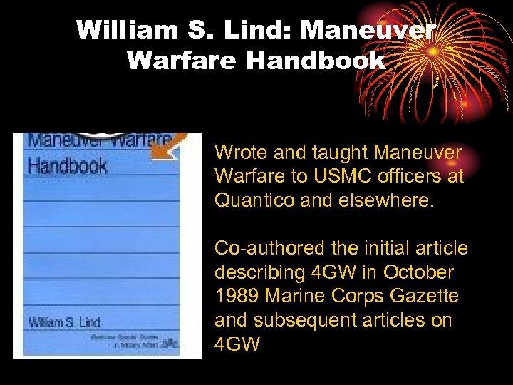 William S. Lind: Maneuver Warfare Handbook Wrote and taught Maneuver Warfare to USMC officers