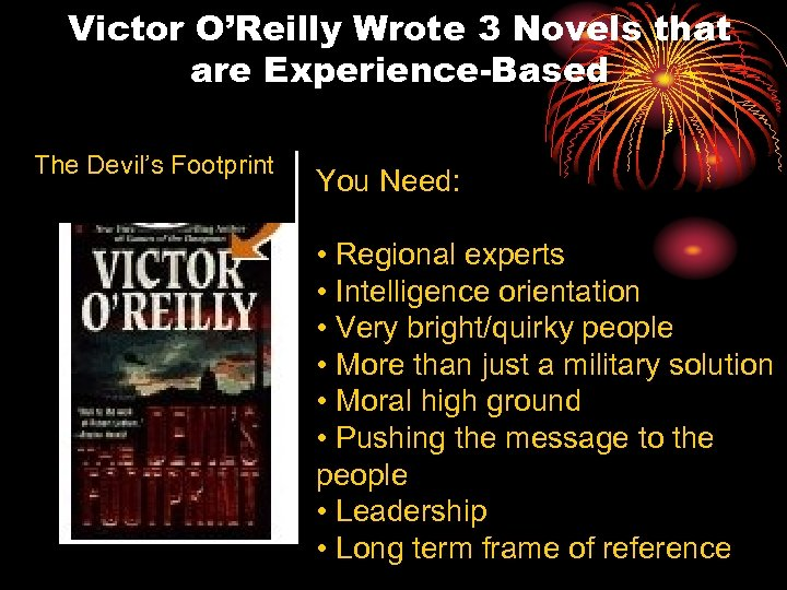 Victor O'Reilly Wrote 3 Novels that are Experience-Based The Devil's Footprint You Need: •