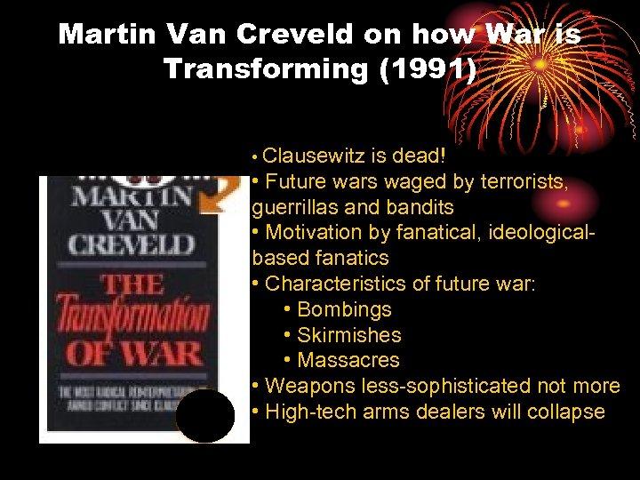 Martin Van Creveld on how War is Transforming (1991) • Clausewitz is dead! •
