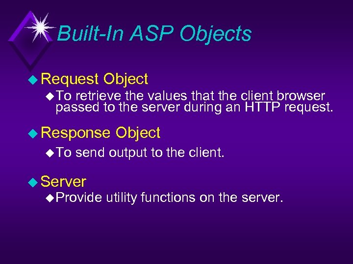 Built-In ASP Objects u Request Object u To retrieve the values that the client