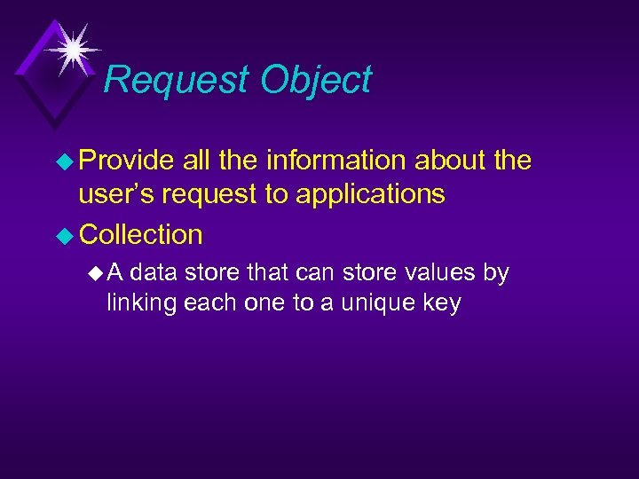Request Object u Provide all the information about the user's request to applications u