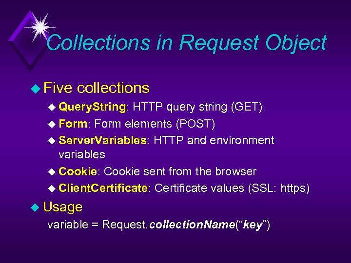 Collections in Request Object u Five collections u Query. String: HTTP query string (GET)