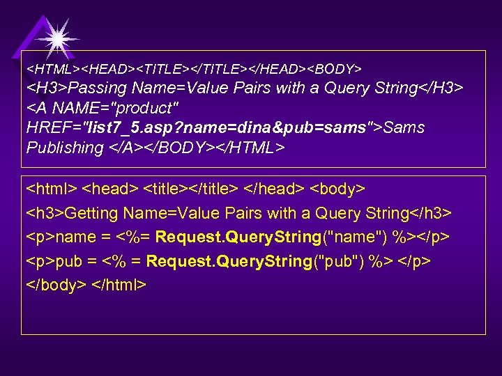 <HTML><HEAD><TITLE></HEAD><BODY> <H 3>Passing Name=Value Pairs with a Query String</H 3> <A NAME=