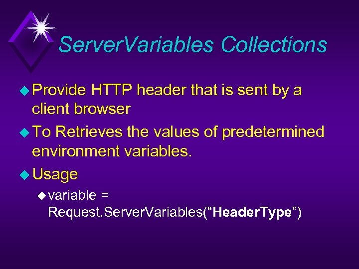 Server. Variables Collections u Provide HTTP header that is sent by a client browser