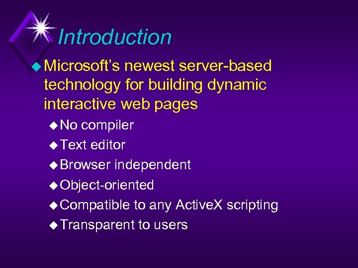 Introduction u Microsoft's newest server-based technology for building dynamic interactive web pages u No