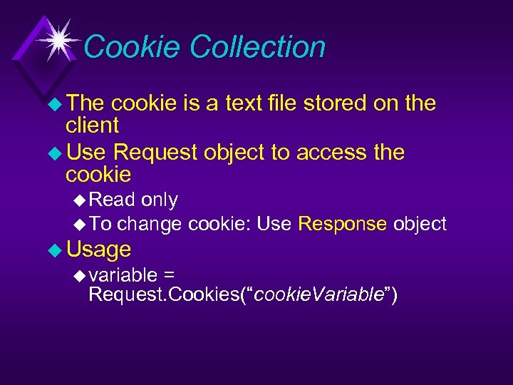 Cookie Collection u The cookie is a text file stored on the client u