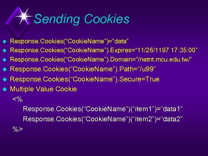 """Sending Cookies u u u Response. Cookies(""""Cookie. Name"""")=""""data"""" Response. Cookies(""""Cookie. Name""""). Expires="""" 11/26/1197 17:"""