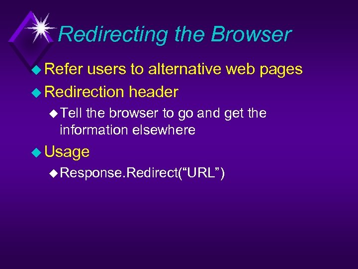 Redirecting the Browser u Refer users to alternative web pages u Redirection header u