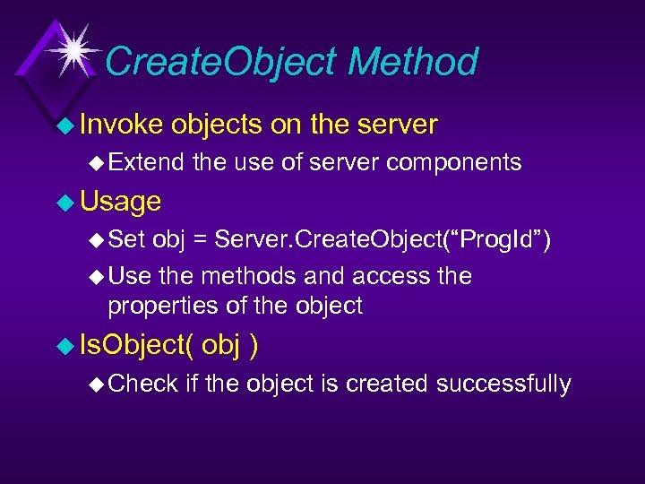 Create. Object Method u Invoke objects on the server u Extend the use of