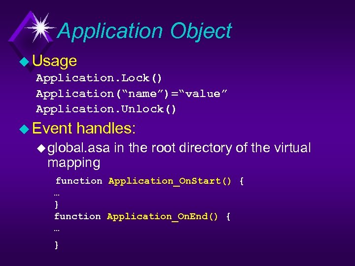 "Application Object u Usage Application. Lock() Application(""name"")=""value"" Application. Unlock() u Event handles: u global."