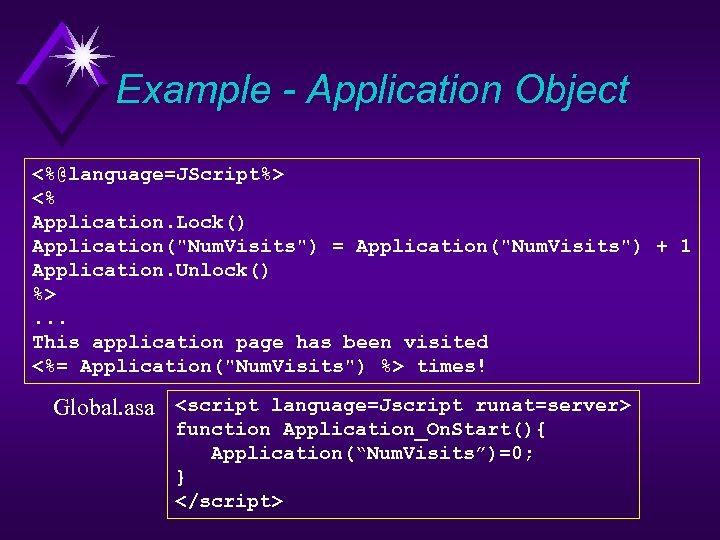 Example - Application Object <%@language=JScript%> <% Application. Lock() Application(