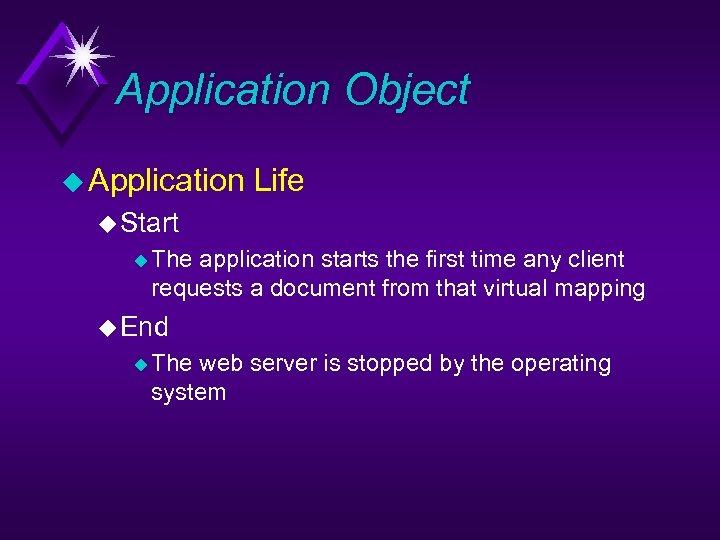 Application Object u Application Life u Start u The application starts the first time